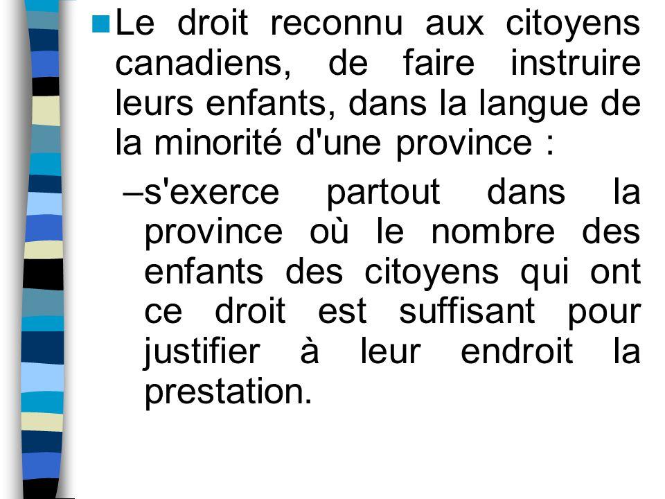 Le droit reconnu aux citoyens canadiens, de faire instruire leurs enfants, dans la langue de la minorité d'une province : –s'exerce partout dans la pr
