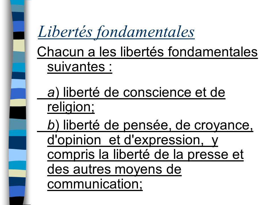Libertés fondamentales Chacun a les libertés fondamentales suivantes : a) liberté de conscience et de religion; b) liberté de pensée, de croyance, d'o
