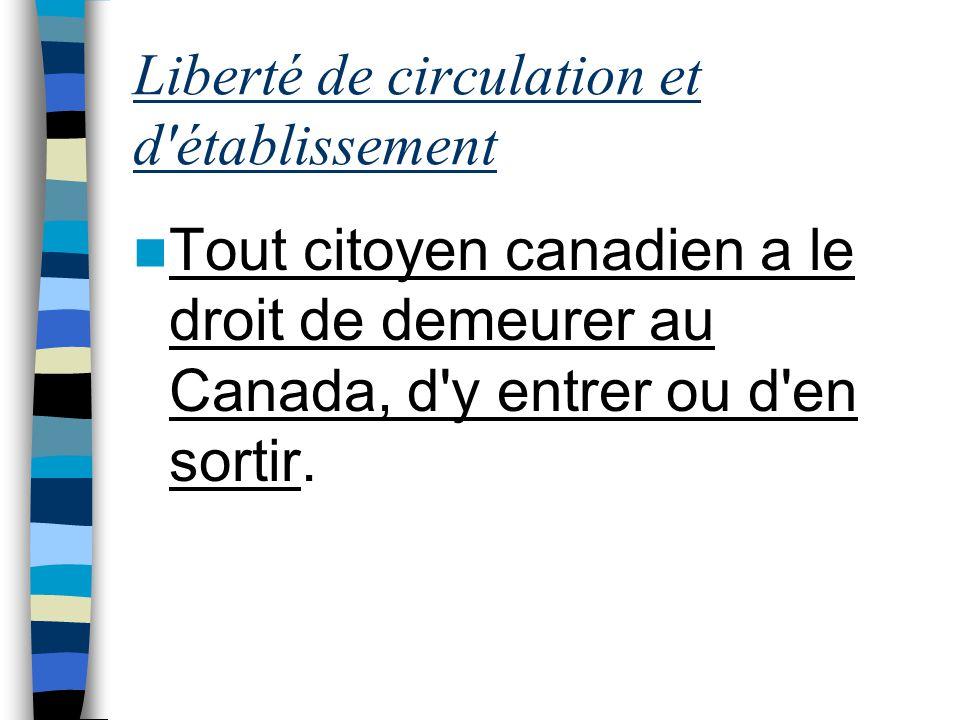 Tout citoyen canadien et toute personne ayant le statut de résident permanent au Canada ont le droit : –de se déplacer dans tout le pays et d établir leur résidence dans toute province; –de gagner leur vie dans toute province.