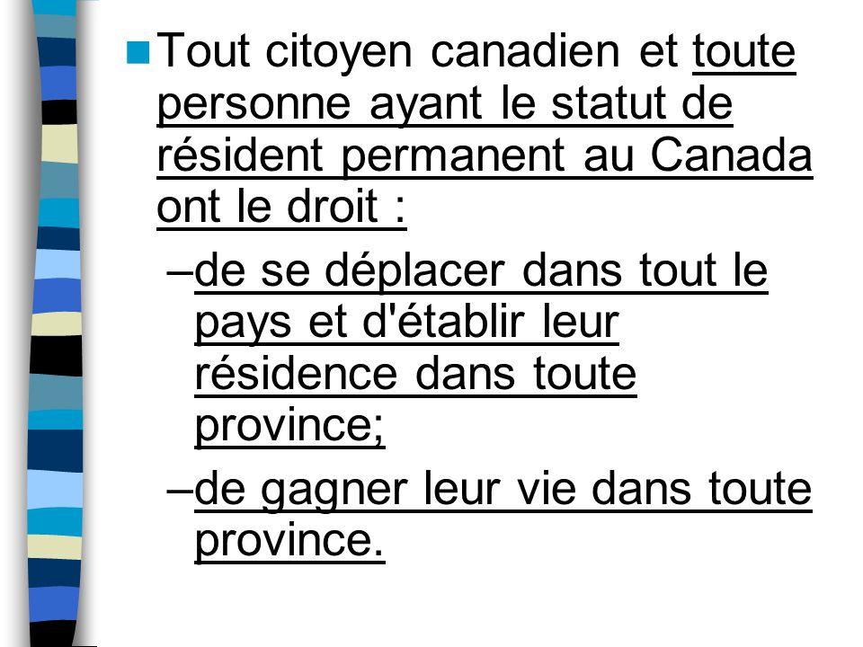 Tout citoyen canadien et toute personne ayant le statut de résident permanent au Canada ont le droit : –de se déplacer dans tout le pays et d'établir