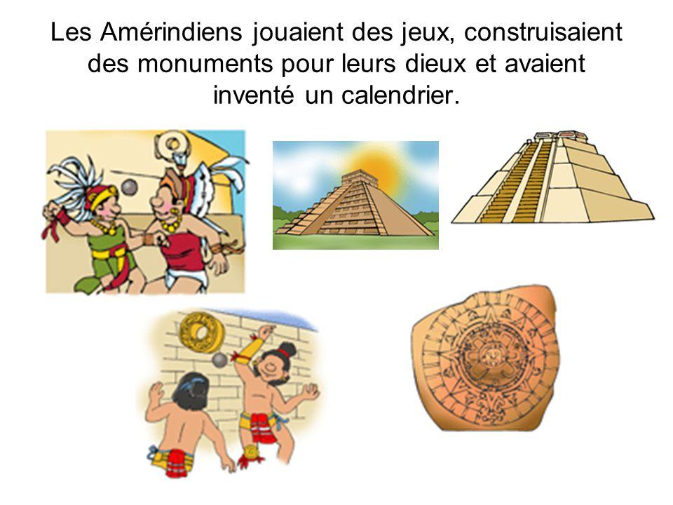 Les Amérindiens jouaient des jeux, construisaient des monuments pour leurs dieux et avaient inventé un calendrier.
