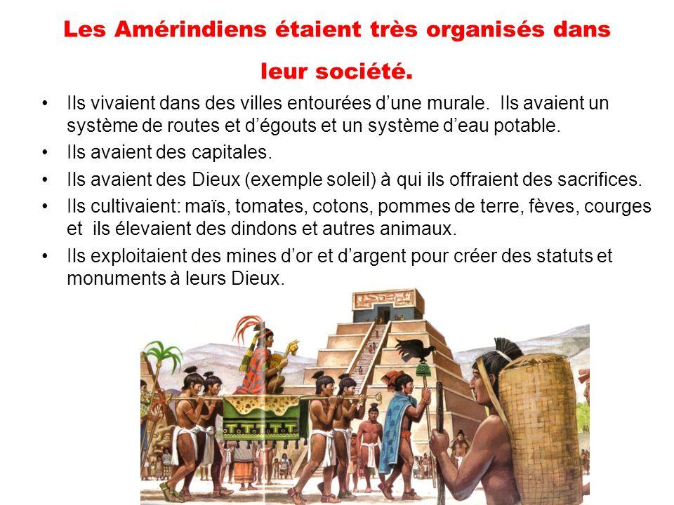 Les Amérindiens étaient très organisés dans leur société. Ils vivaient dans des villes entourées dune murale. Ils avaient un système de routes et dégo