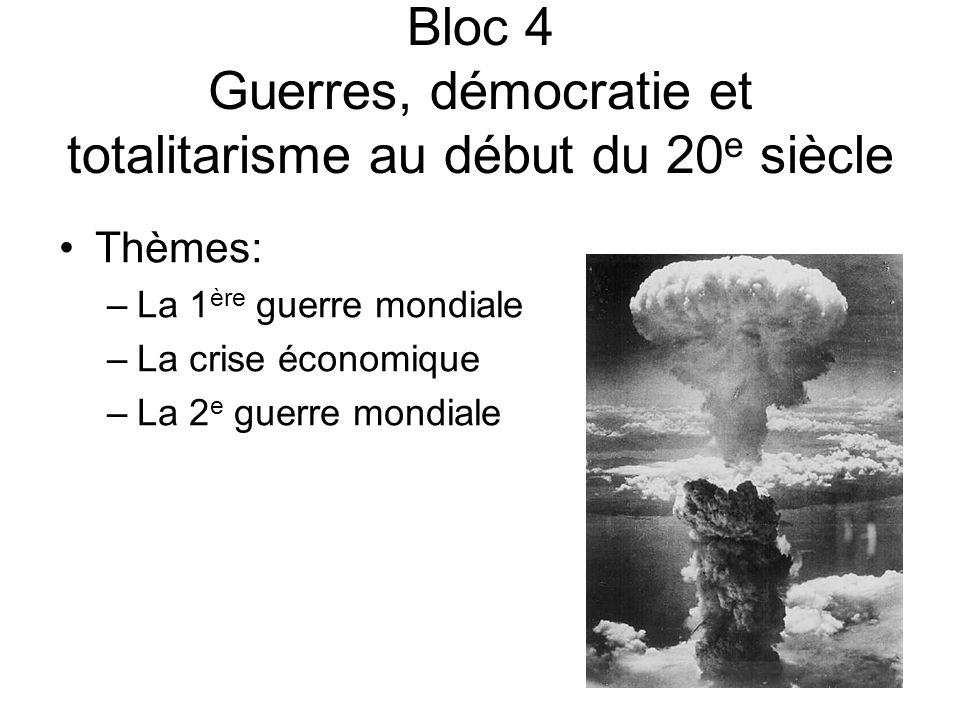 Bloc 4 Guerres, démocratie et totalitarisme au début du 20 e siècle Thèmes: –La 1 ère guerre mondiale –La crise économique –La 2 e guerre mondiale