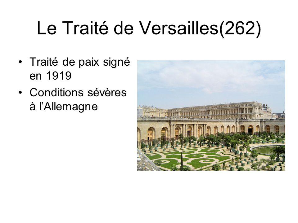 Le Traité de Versailles(262) Traité de paix signé en 1919 Conditions sévères à lAllemagne