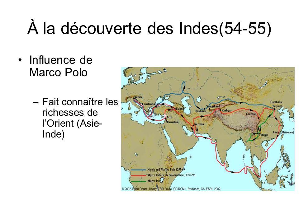 À la découverte des Indes(54-55) Influence de Marco Polo –Fait connaître les richesses de lOrient (Asie- Inde)