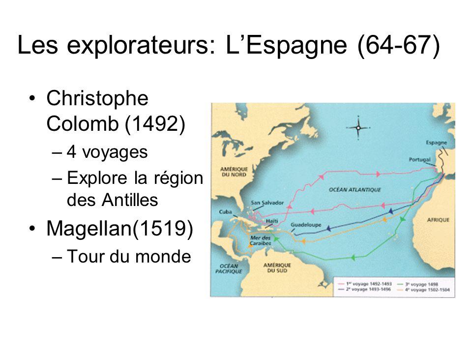 Les explorateurs: LEspagne (64-67) Christophe Colomb (1492) –4 voyages –Explore la région des Antilles Magellan(1519) –Tour du monde