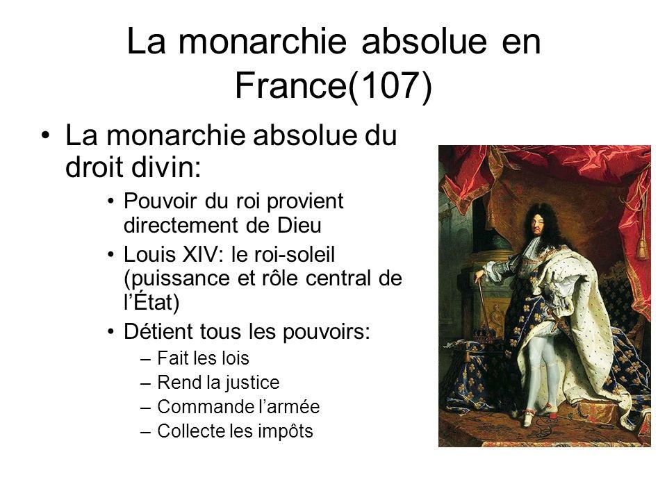 La monarchie absolue en France(107) La monarchie absolue du droit divin: Pouvoir du roi provient directement de Dieu Louis XIV: le roi-soleil (puissan