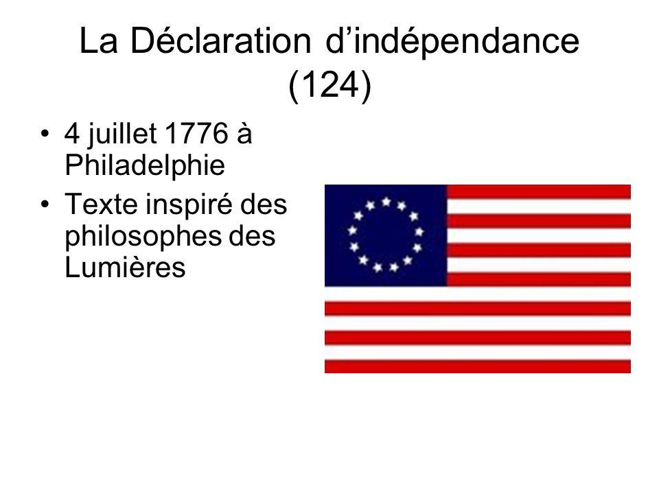 La Déclaration dindépendance (124) 4 juillet 1776 à Philadelphie Texte inspiré des philosophes des Lumières