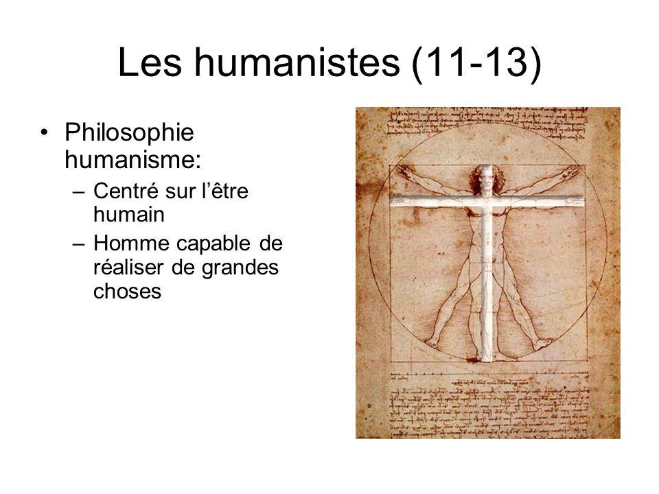 Les humanistes (11-13) Philosophie humanisme: –Centré sur lêtre humain –Homme capable de réaliser de grandes choses
