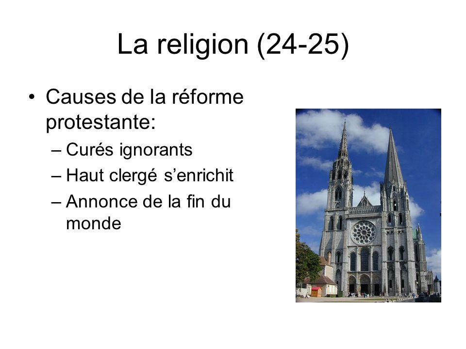 La religion (24-25) Causes de la réforme protestante: –Curés ignorants –Haut clergé senrichit –Annonce de la fin du monde