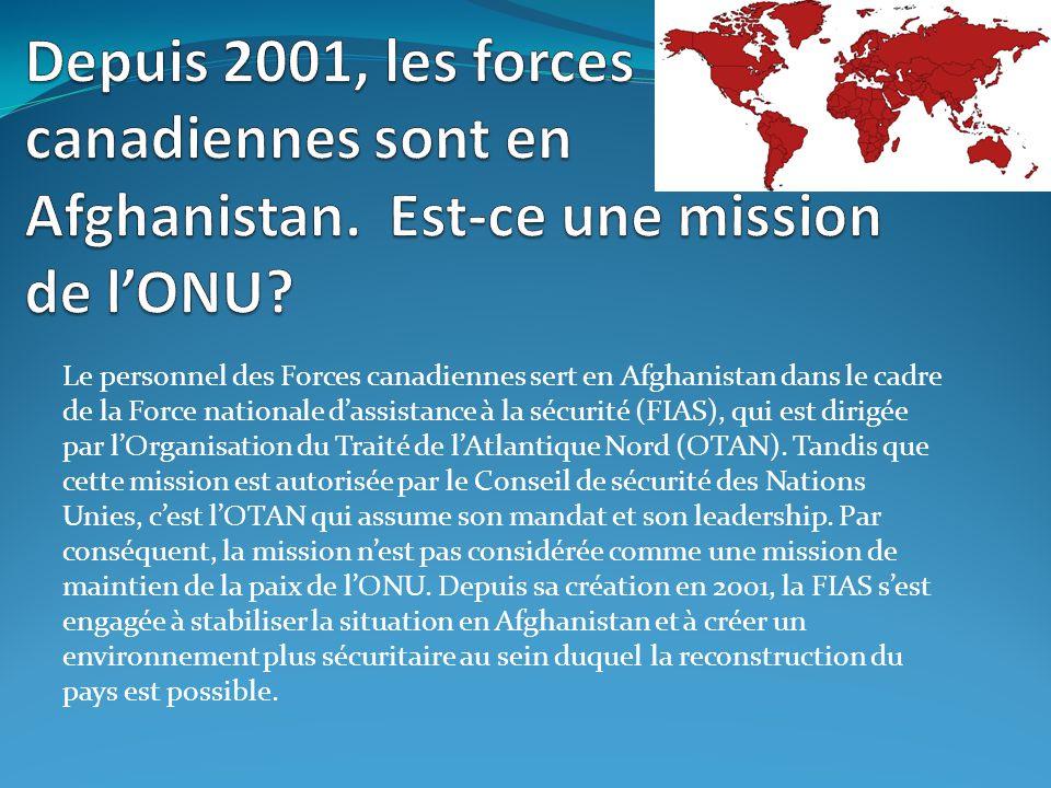 Le personnel des Forces canadiennes sert en Afghanistan dans le cadre de la Force nationale dassistance à la sécurité (FIAS), qui est dirigée par lOrg