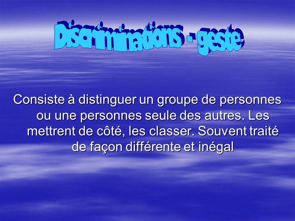 Consiste à distinguer un groupe de personnes ou une personnes seule des autres. Les mettrent de côté, les classer. Souvent traité de façon différente