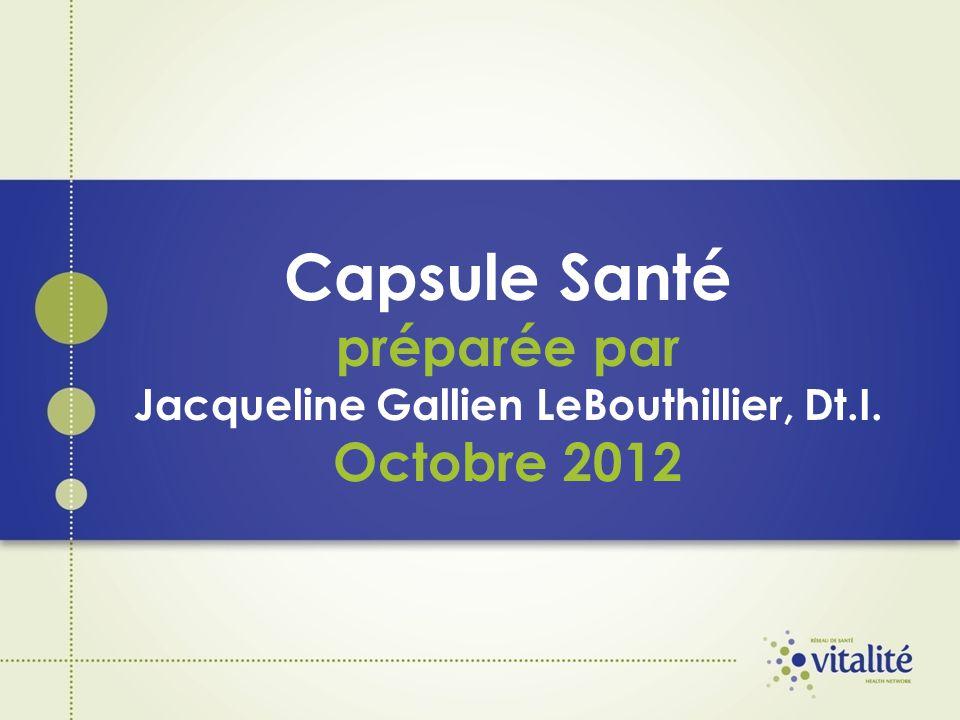 Capsule Santé préparée par Jacqueline Gallien LeBouthillier, Dt.I. Octobre 2012