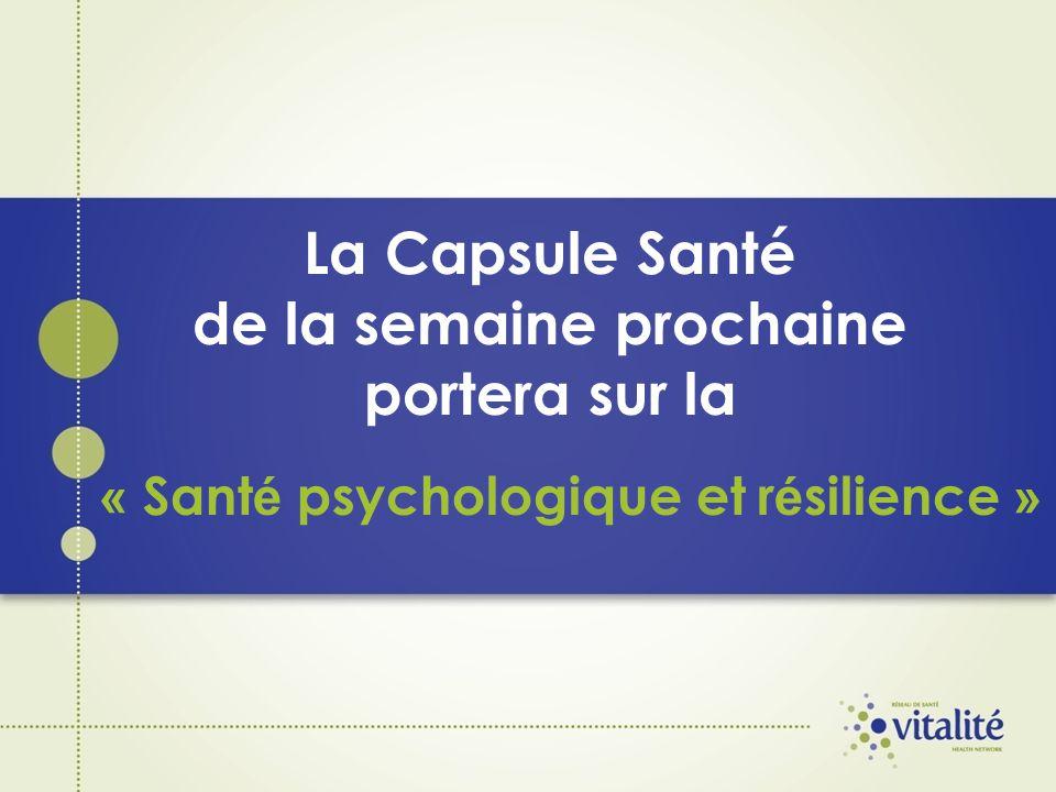 La Capsule Santé de la semaine prochaine portera sur la « Sant é psychologique et r é silience »