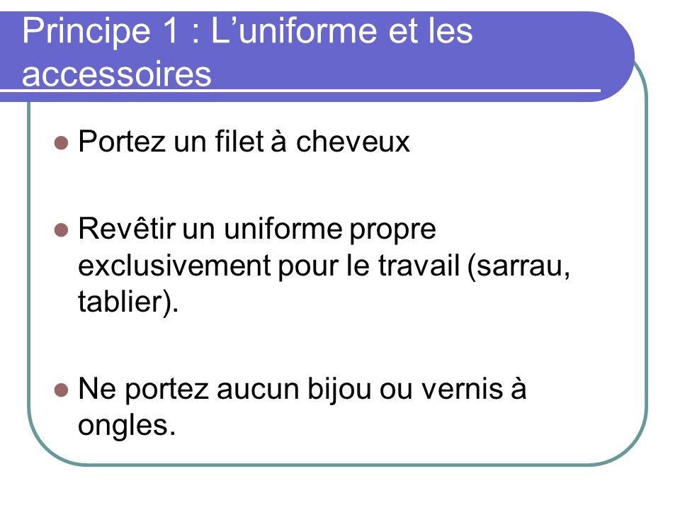 Principe 1 : Luniforme et les accessoires Portez un filet à cheveux Revêtir un uniforme propre exclusivement pour le travail (sarrau, tablier).