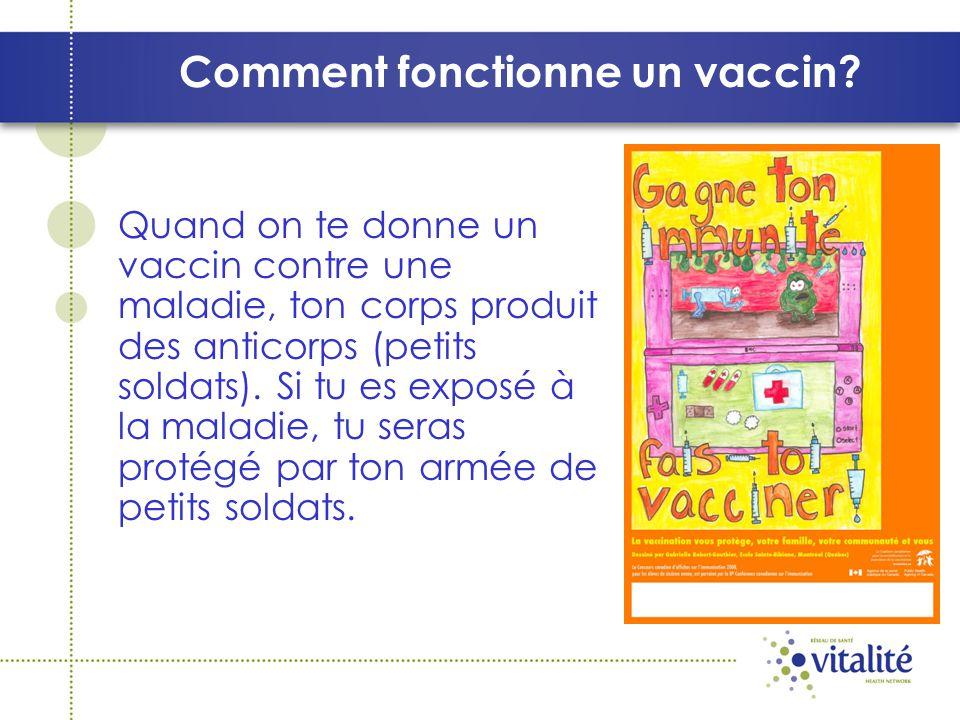 Comment fonctionne un vaccin? Quand on te donne un vaccin contre une maladie, ton corps produit des anticorps (petits soldats). Si tu es exposé à la m