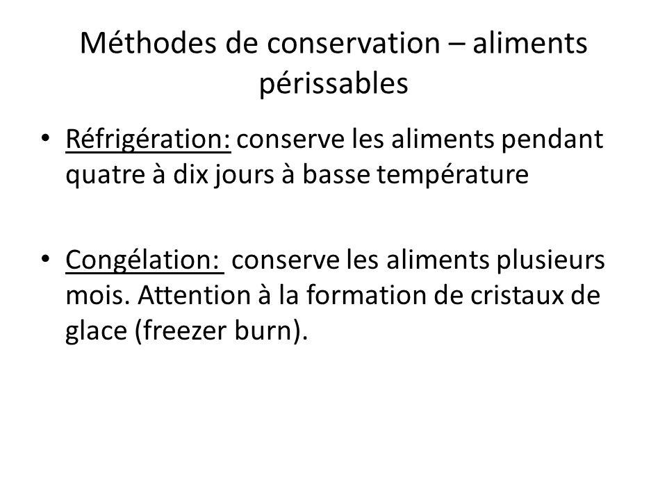 Méthodes de conservation – aliments périssables Réfrigération: conserve les aliments pendant quatre à dix jours à basse température Congélation: conse