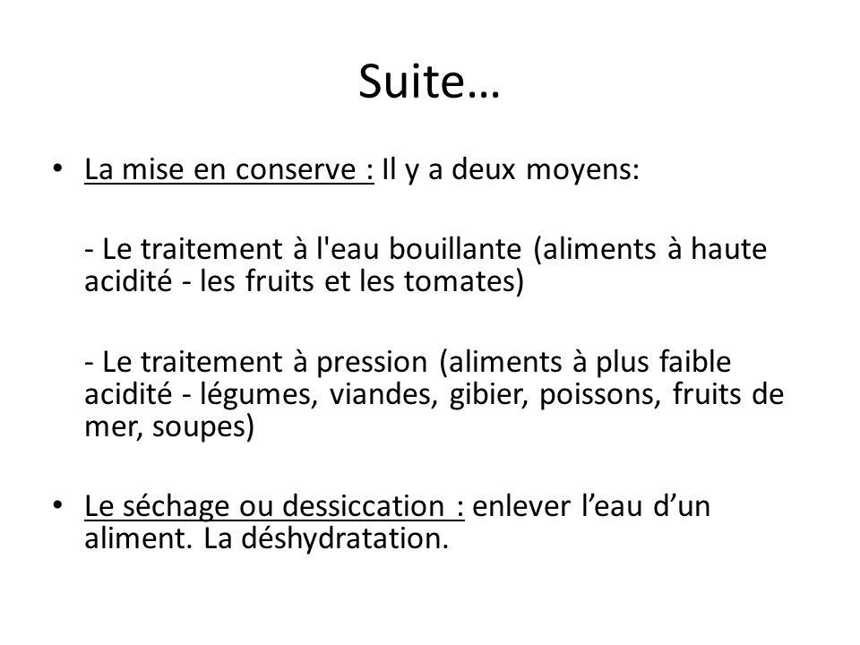 Suite… La fermentation : 2 types - Alcoolique - Lactique Les antiseptiques naturels: - sel, - sucre, - acides (vinaigres), - l alcool - fumage