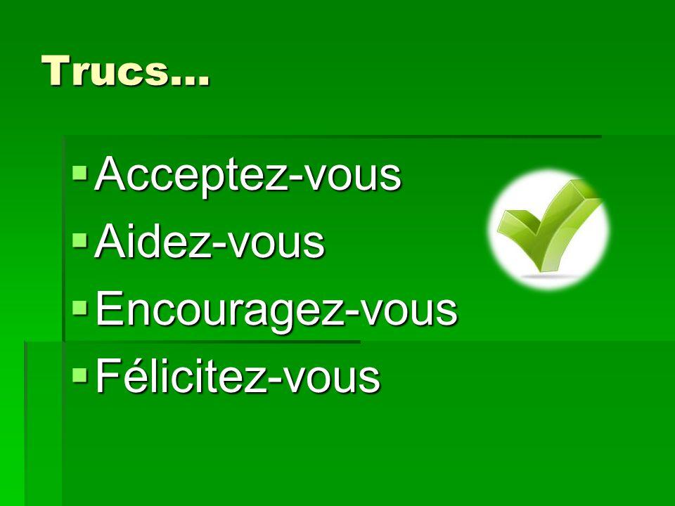 Trucs… Acceptez-vous Acceptez-vous Aidez-vous Aidez-vous Encouragez-vous Encouragez-vous Félicitez-vous Félicitez-vous