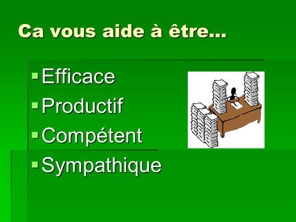 Efficace Efficace Productif Productif Compétent Compétent Sympathique Sympathique Ca vous aide à être…
