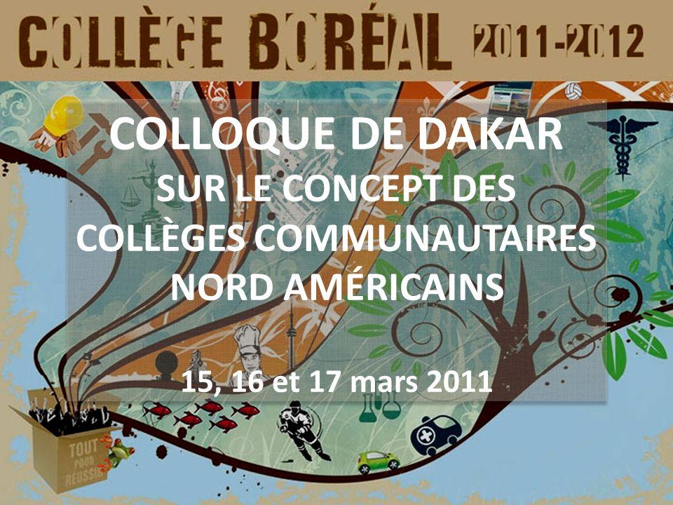 COLLOQUE DE DAKAR SUR LE CONCEPT DES COLLÈGES COMMUNAUTAIRES NORD AMÉRICAINS 15, 16 et 17 mars 2011