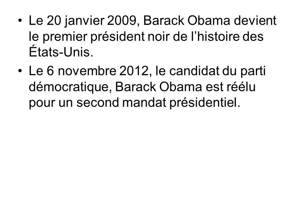 Le 20 janvier 2009, Barack Obama devient le premier président noir de lhistoire des États-Unis. Le 6 novembre 2012, le candidat du parti démocratique,