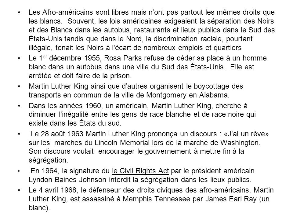 Les Afro-américains sont libres mais nont pas partout les mêmes droits que les blancs. Souvent, les lois américaines exigeaient la séparation des Noir