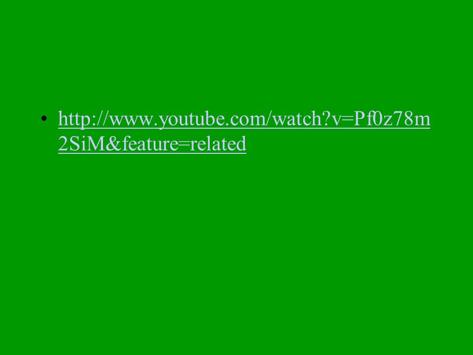 http://www.youtube.com/watch?v=Pf0z78m 2SiM&feature=relatedhttp://www.youtube.com/watch?v=Pf0z78m 2SiM&feature=related