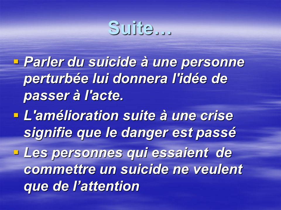 Suite… Parler du suicide à une personne perturbée lui donnera l'idée de passer à l'acte. Parler du suicide à une personne perturbée lui donnera l'idée