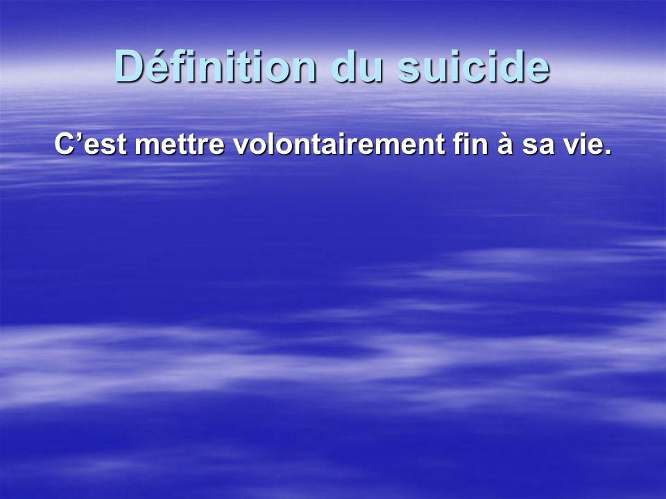 Définition du suicide Cest mettre volontairement fin à sa vie.