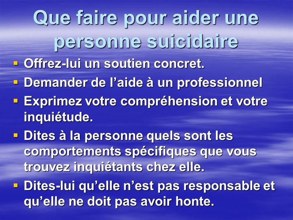 Que faire pour aider une personne suicidaire Offrez-lui un soutien concret. Offrez-lui un soutien concret. Demander de laide à un professionnel Demand