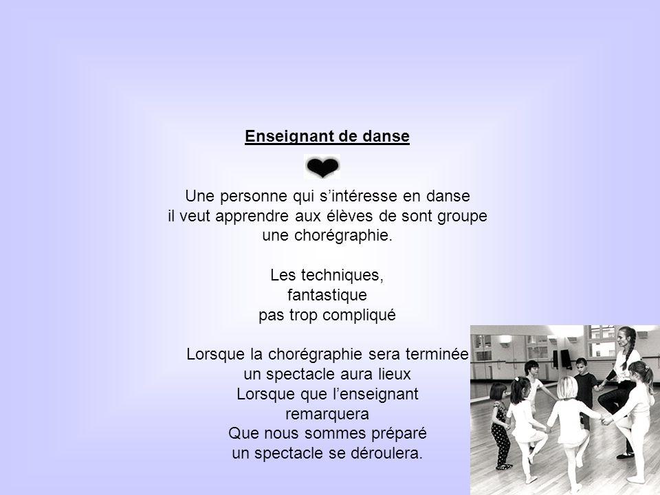 Enseignant de danse Une personne qui sintéresse en danse il veut apprendre aux élèves de sont groupe une chorégraphie. Les techniques, fantastique pas