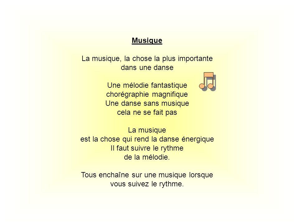 Musique La musique, la chose la plus importante dans une danse Une mélodie fantastique chorégraphie magnifique Une danse sans musique cela ne se fait