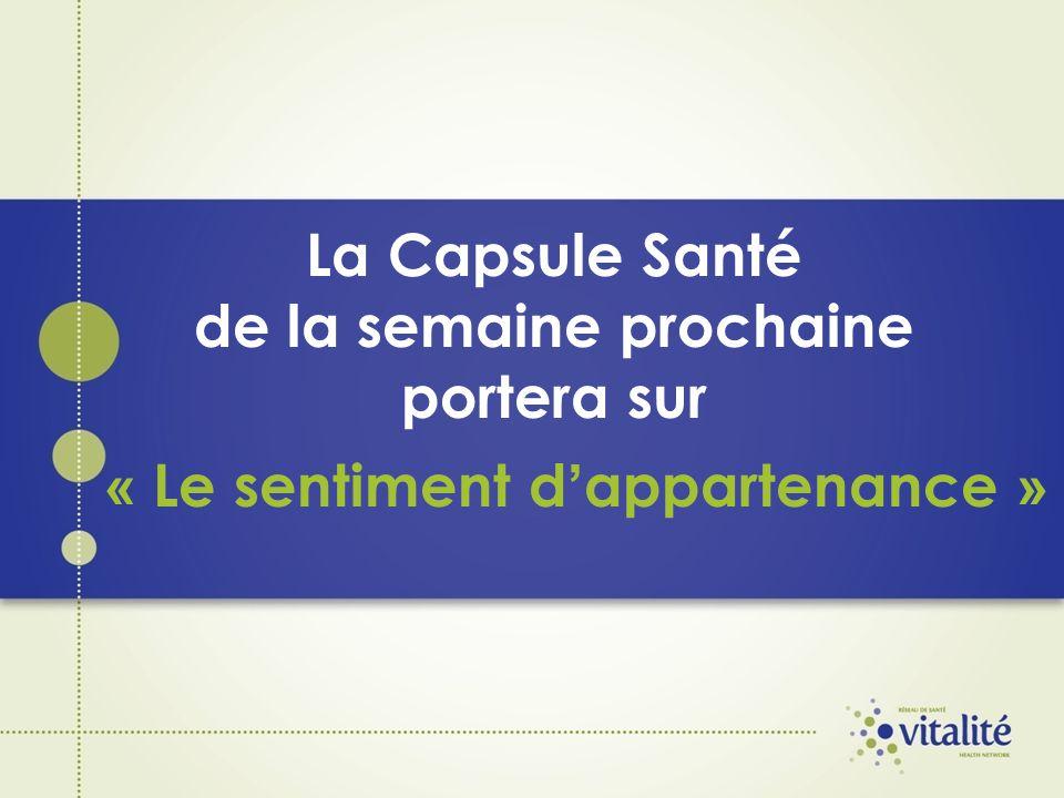 La Capsule Santé de la semaine prochaine portera sur « Le sentiment d appartenance »