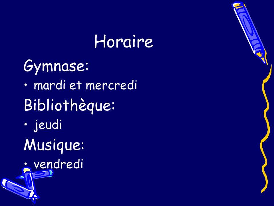 Horaire Gymnase: mardi et mercredi Bibliothèque: jeudi Musique : vendredi
