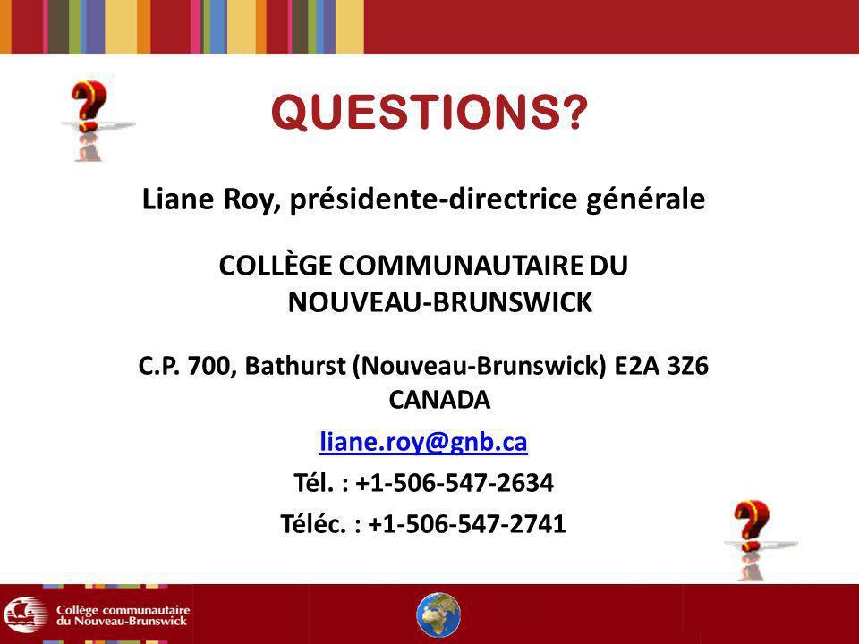QUESTIONS? Liane Roy, présidente-directrice générale COLLÈGE COMMUNAUTAIRE DU NOUVEAU-BRUNSWICK C.P. 700, Bathurst (Nouveau-Brunswick) E2A 3Z6 CANADA