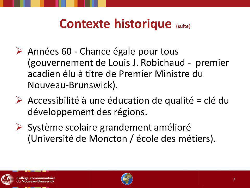 Contexte historique (suite) 7 Années 60 - Chance égale pour tous (gouvernement de Louis J. Robichaud - premier acadien élu à titre de Premier Ministre