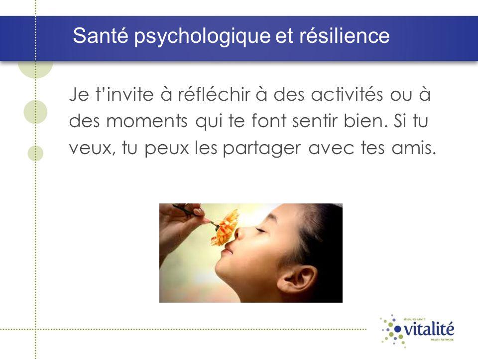 Santé psychologique et résilience Je tinvite à réfléchir à des activités ou à des moments qui te font sentir bien. Si tu veux, tu peux les partager av