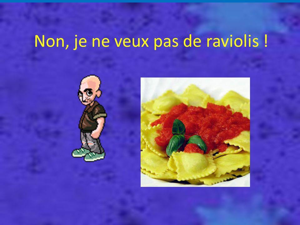 Non, je ne veux pas de raviolis !