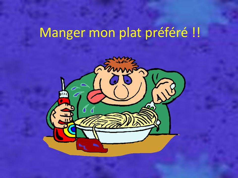 Manger mon plat préféré !!