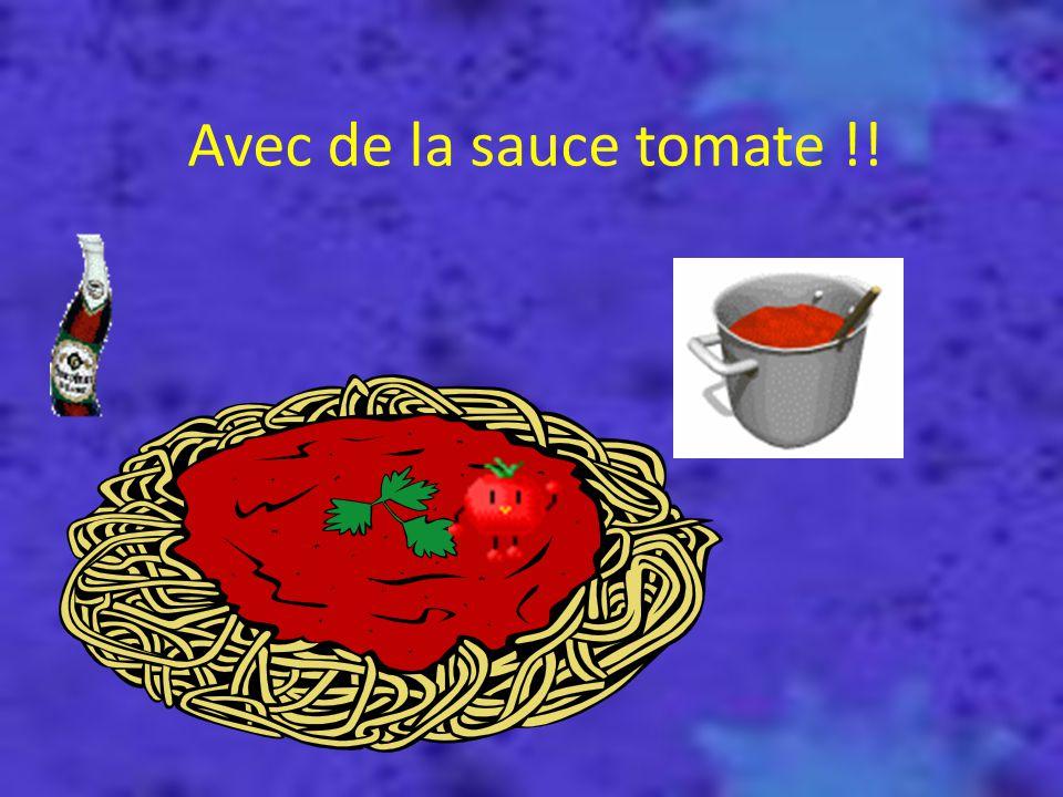 Avec de la sauce tomate !!