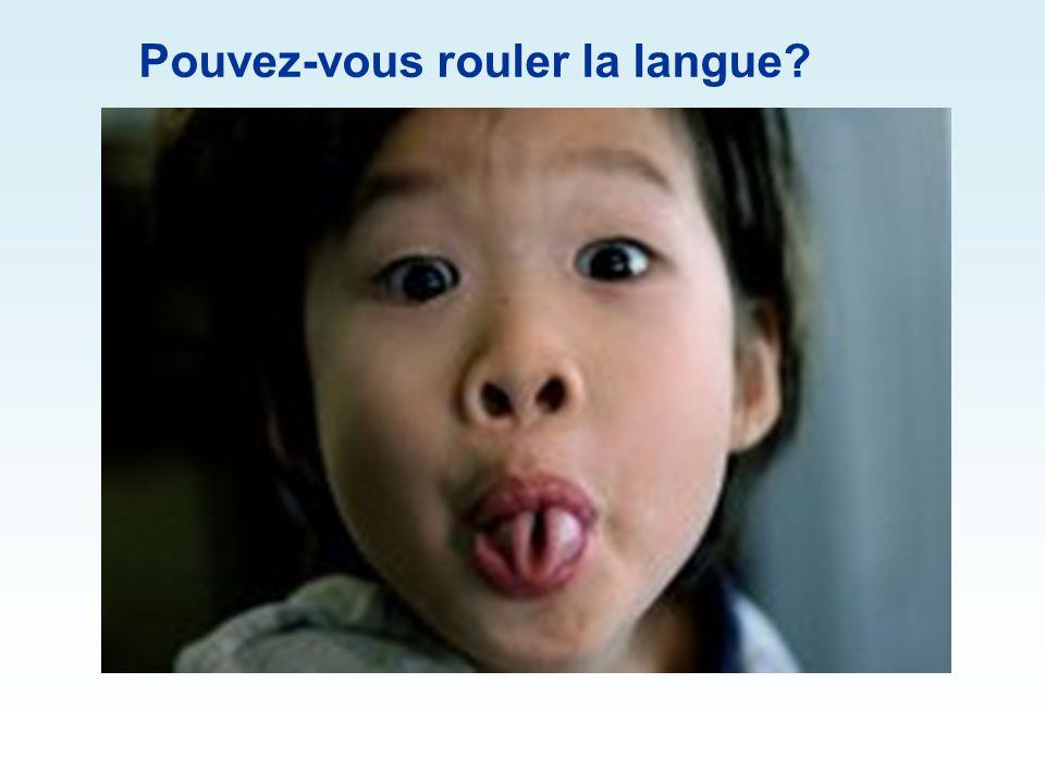 Pouvez-vous rouler la langue?