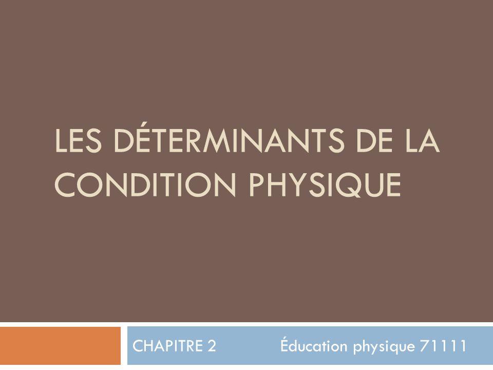 LES DÉTERMINANTS DE LA CONDITION PHYSIQUE CHAPITRE 2 Éducation physique 71111