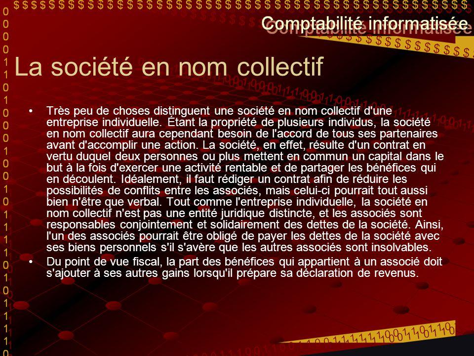 La société en nom collectif Très peu de choses distinguent une société en nom collectif d'une entreprise individuelle. Étant la propriété de plusieurs