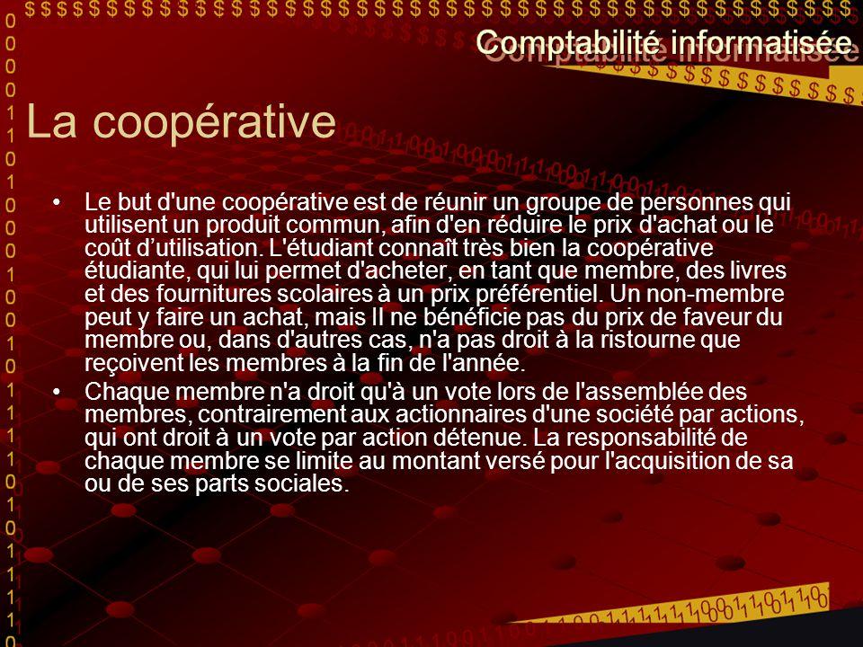 La coopérative Le but d'une coopérative est de réunir un groupe de personnes qui utilisent un produit commun, afin d'en réduire le prix d'achat ou le