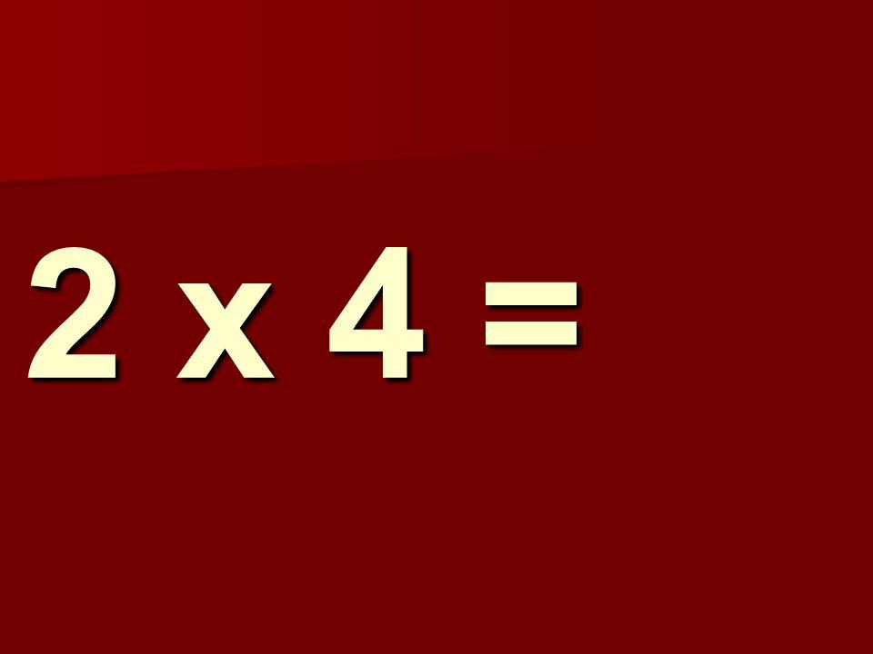 2 x 4 =