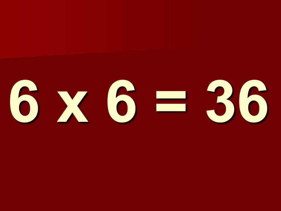 6 x 6 = 36