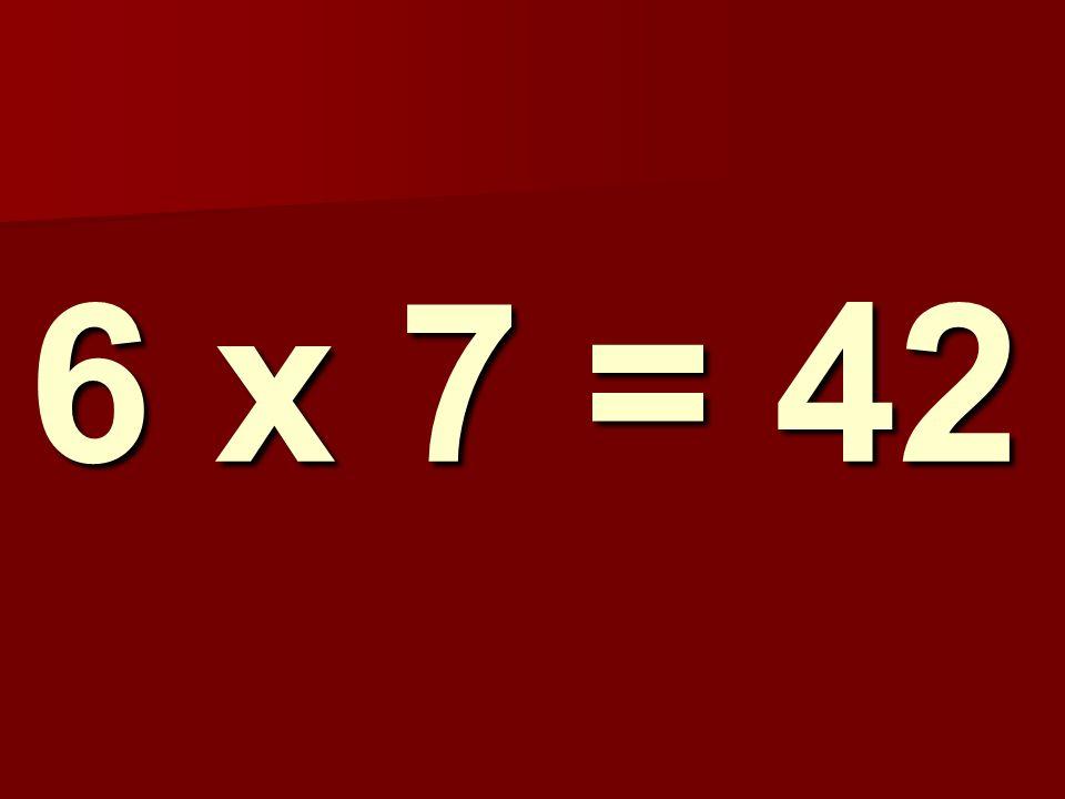 6 x 7 = 42