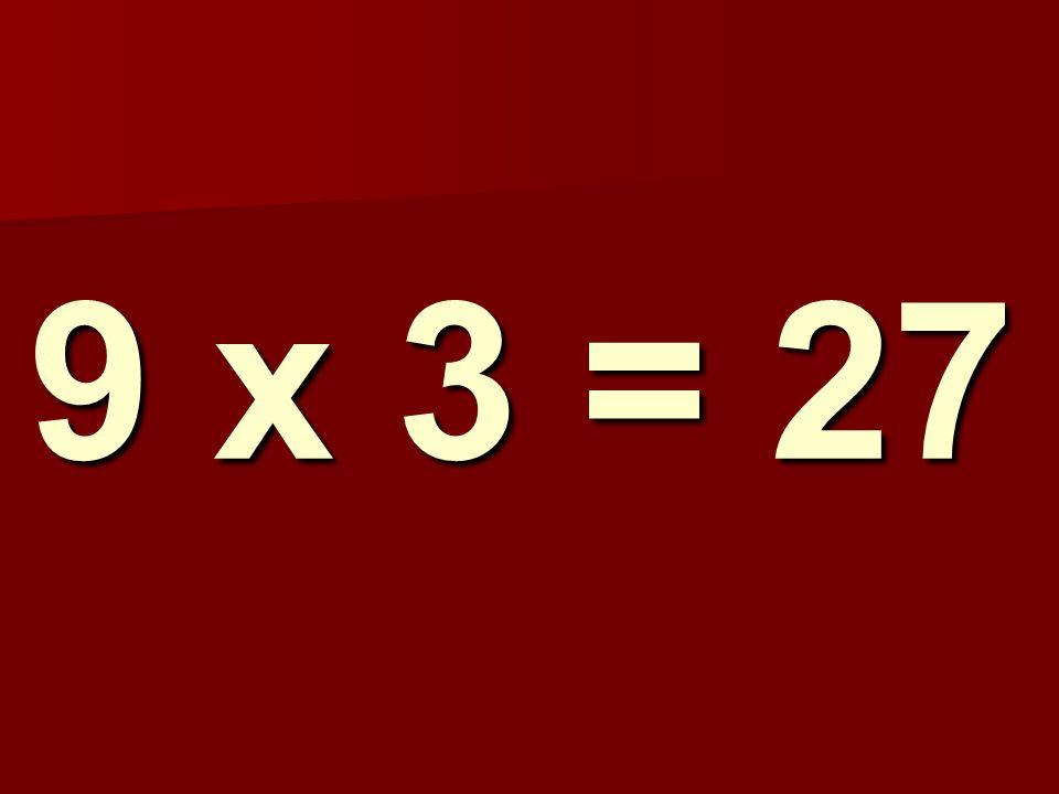 9 x 3 = 27