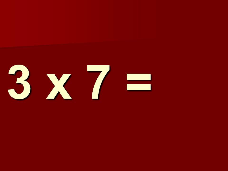 3 x 7 =